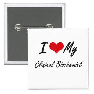 I love my Clinical Biochemist 15 Cm Square Badge