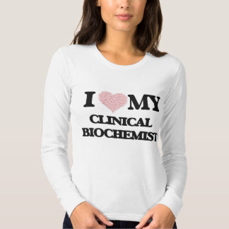 I love my Clinical Biochemist (Heart Made from Wor Tee Shirt
