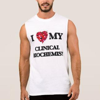 I love my Clinical Biochemist Sleeveless Shirts