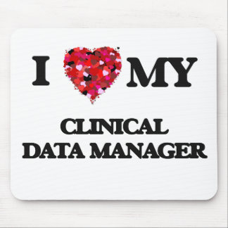 I love my Clinical Data Manager Mouse Pad