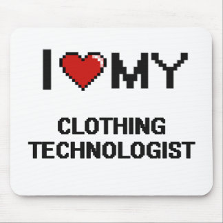 I love my Clothing Technologist Mouse Pad
