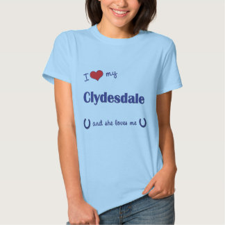 I Love My Clydesdale (Female Horse) T-shirt