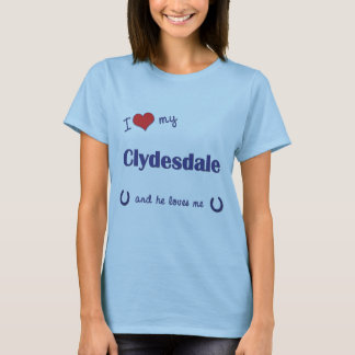 I Love My Clydesdale (Male Horse) T-Shirt