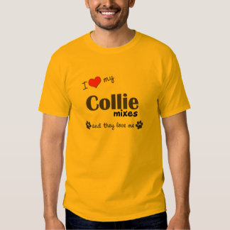 I Love My Collie Mixes (Multiple Dogs) Tee Shirts
