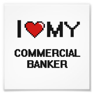 I love my Commercial Banker Photo Print
