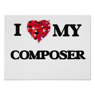 I love my Composer Poster