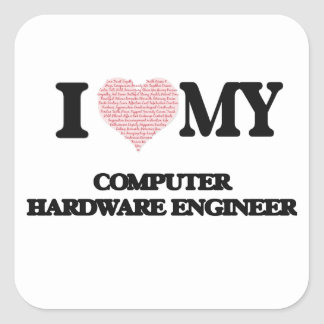 I love my Computer Hardware Engineer (Heart Made f Square Sticker