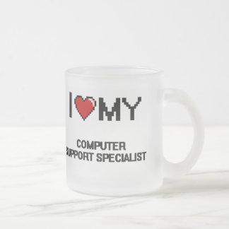 I love my Computer Support Specialist Frosted Glass Mug