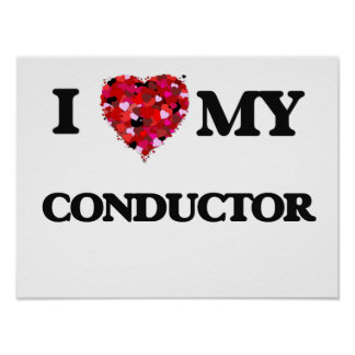 I love my Conductor Poster