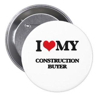 I love my Construction Buyer 7.5 Cm Round Badge