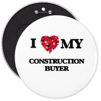 I love my Construction Buyer 6 Inch Round Button