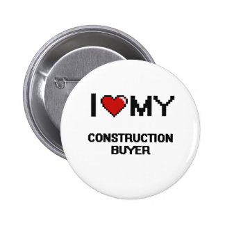 I love my Construction Buyer 6 Cm Round Badge