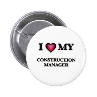 I love my Construction Manager 6 Cm Round Badge