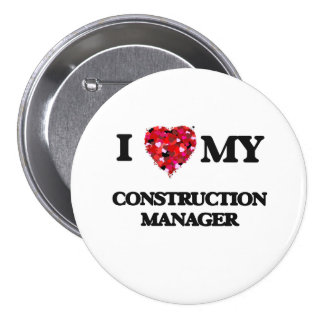 I love my Construction Manager 3 Inch Round Button