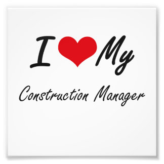 I love my Construction Manager Photo