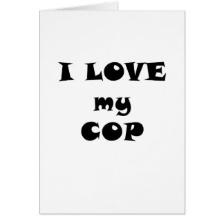 I Love my Cop Greeting Card