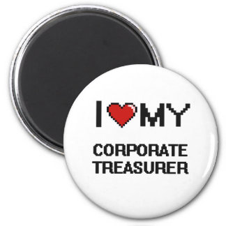 I love my Corporate Treasurer 6 Cm Round Magnet