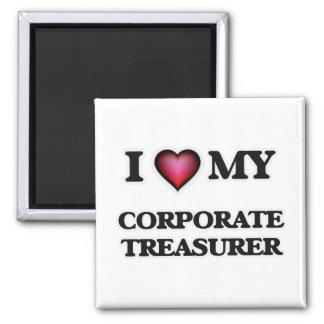 I love my Corporate Treasurer Square Magnet