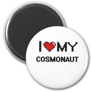 I love my Cosmonaut 6 Cm Round Magnet