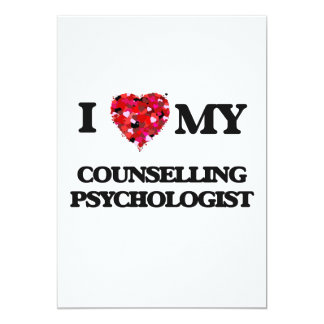 I love my Counselling Psychologist 5x7 Paper Invitation Card