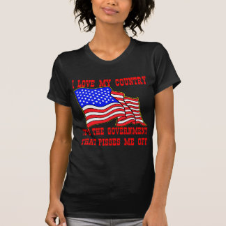 I Love My Country It's The Government That Pisses T-Shirt