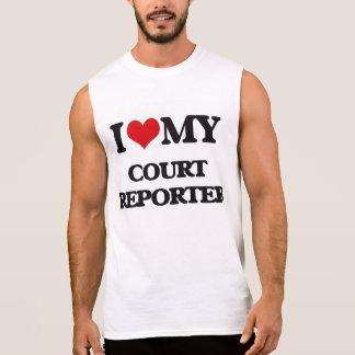 I love my Court Reporter Sleeveless Shirt
