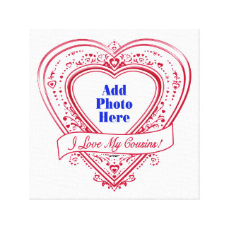 I Love My Cousins! Photo Red Hearts Stretched Canvas Prints