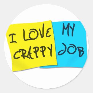 I Love My Crappy Job Round Sticker