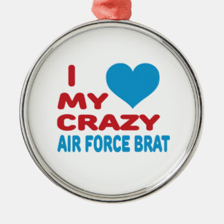 I Love My Crazy Air Force Brat. Silver-Colored Round Decoration