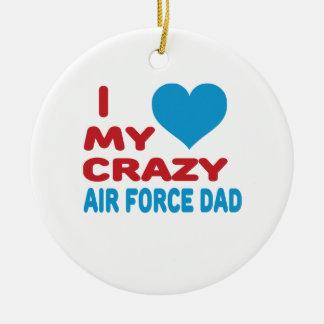 I Love My Crazy Air Force Dad. Round Ceramic Decoration