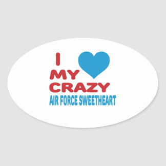 I Love My Crazy Air Force Sweetheart. Oval Sticker