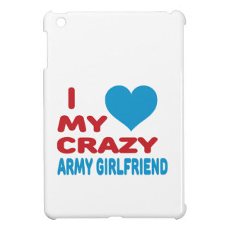 I Love My Crazy Army Girlfriend. Case For The iPad Mini