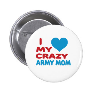 I Love My Crazy Army Mom. Pinback Buttons