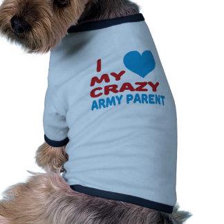 I Love My Crazy Army Parent. Pet Shirt