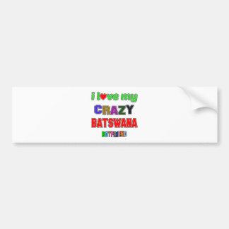 I love my crazy Batswana Boyfriend Bumper Sticker
