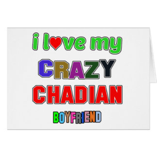 I love my crazy Chadian Boyfriend Greeting Card