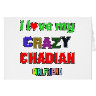 I love my crazy Chadian Girlfriend Greeting Card