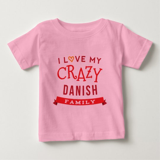 I Love My Crazy Danish Family Reunion T-Shirt Idea