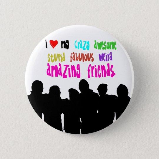 I love my crazy friends. 6 cm round