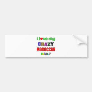 I love my crazy Moroccan Family Bumper Sticker
