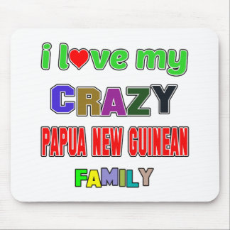 I love my crazy Papua New Guinean Family Mouse Pad