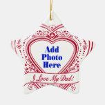 I Love My Dad! Photo Red Hearts Ceramic Star Decoration