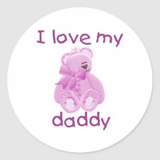 I Love My Daddy (pink bear) Classic Round Sticker