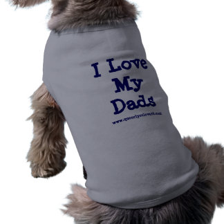 I Love My Dads Doggie Shirt