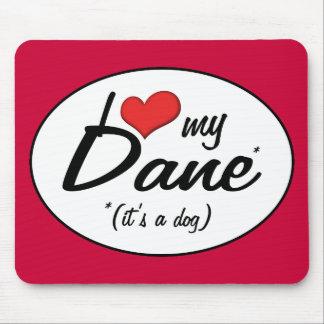 I Love My Dane It s a Dog Mousepads