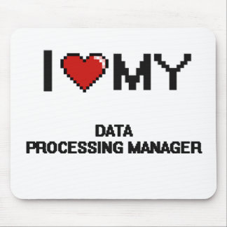 I love my Data Processing Manager Mouse Pad