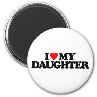 I LOVE MY DAUGHTER MAGNET