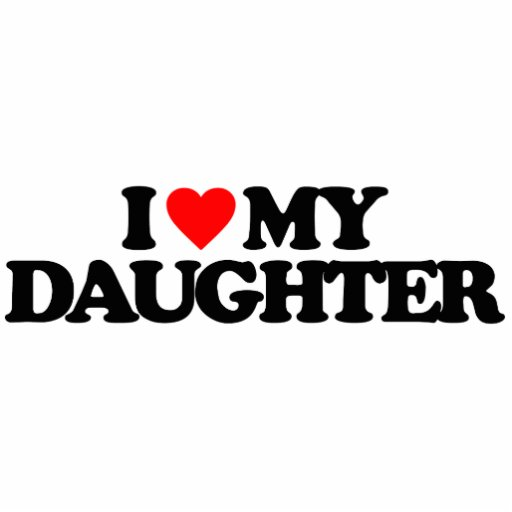 I LOVE MY DAUGHTER CUT OUT