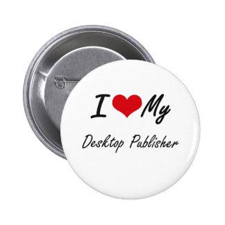 I love my Desktop Publisher 6 Cm Round Badge