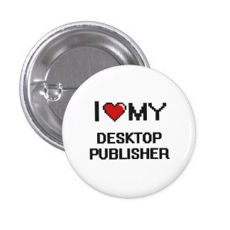 I love my Desktop Publisher 3 Cm Round Badge